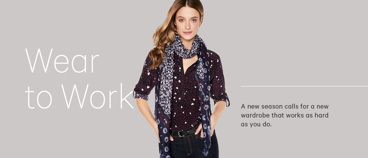 Wear to Work. A new season calls for a new wardrobe that works as hard as you do
