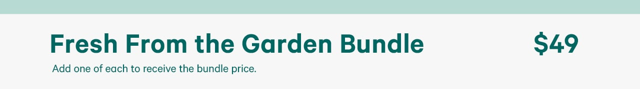 Garden bundle 49 dollars