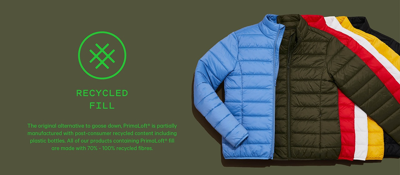 Recycled Fill. The original alternative to goose down, PrimaLoft ® is partially manufactured with post-consumer recycled content including plastic bottles. All of our products containing PrimaLoft ® fill are made with 70% - 100% recycled fibres.