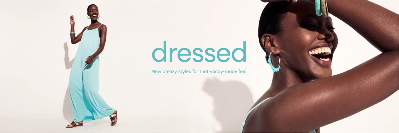 Women's dresses. New breezy styles for that vacation ready feel.