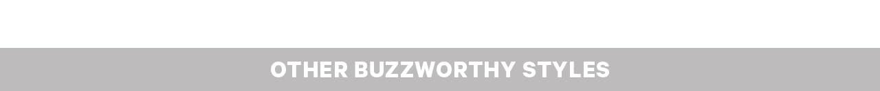 Other Buzzworthy Styles