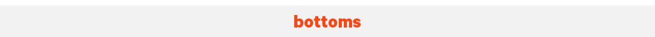 Bottoms | Bas