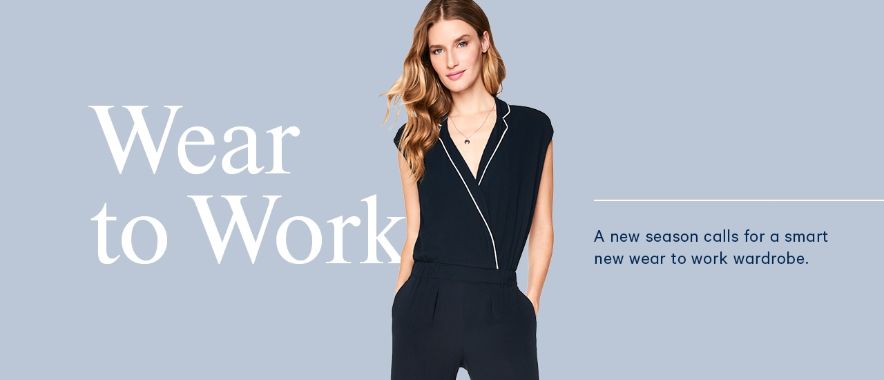 Wear to Work. A new season calls for a smart new wear to work wardrobe.